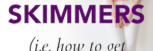How to Write Content for Skimmers (i.e. how to get more people to actually read your content)
