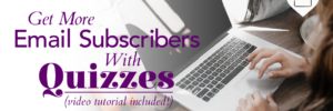 Get More Email Subscribers With Quizzes (video tutorial included!)