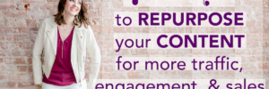 7 Ways to Repurpose Your Content for More Traffic, Engagement, & Sales